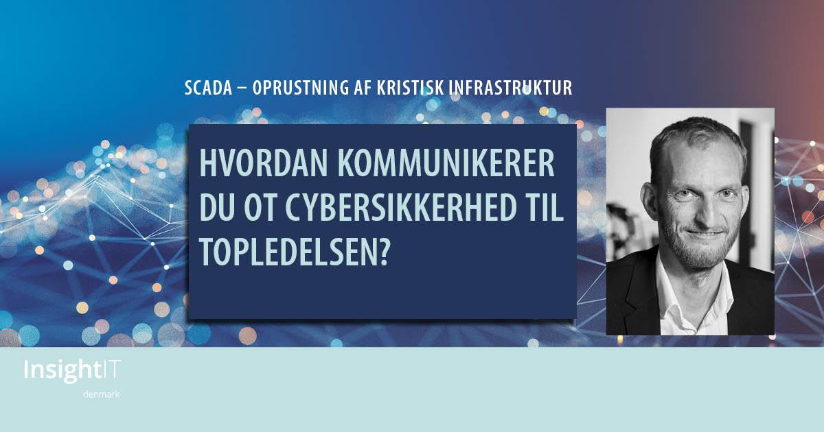 Læs en artikel med Søren Egede Knudsen, der taler på SCADA-konferencen om ledelseskommunikation og OT Cybersikkerhed.